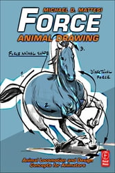 Force: Animal Drawing - Animal locomotion and design concepts for animators ebook by Michael D. Mattesi