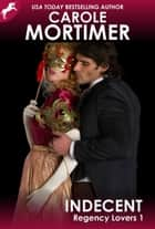 Indecent (Regency Lovers 1) ebook by Carole Mortimer
