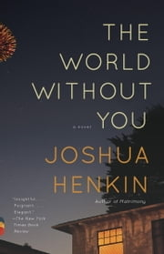 The World Without You: A Novel - A Novel ebook by Joshua Henkin