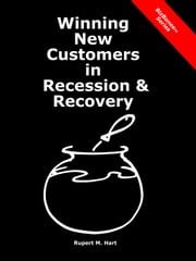 Winning New Customers in Recession & Recovery ebook by Rupert Hart