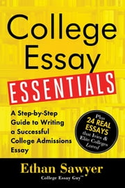 College Essay Essentials - A Step-by-Step Guide to Writing a Successful College Admissions Essay ebook by Ethan Sawyer