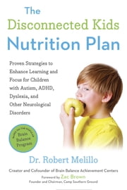 The Disconnected Kids Nutrition Plan - Proven Strategies to Enhance Learning and Focus for Children with Autism, ADHD, Dyslexia, and Other Neurological Disorders ebook by Robert Melillo, Zac Brown