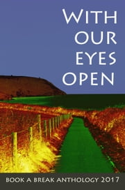 With Our Eyes Open - Book a Break anthology, #2 eBook by Malcolm Welshman, Anna Tan, Kevin Keely,...