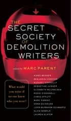 The Secret Society of Demolition Writers ebook by Marc Parent, Aimee Bender, Benjamin Cheever,...
