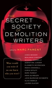 The Secret Society of Demolition Writers ebook by Marc Parent,Aimee Bender,Benjamin Cheever,Michael Connelly,Sebastian Junger