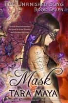 The Unfinished Song (Book 7): Mask ebook by Tara Maya
