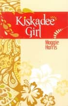 Kisdadee Girl ebook by Maggie Harris