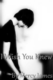 I Wish You Knew ebook by Mercy James