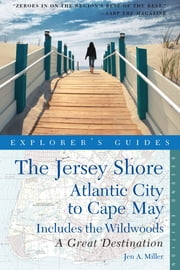 Explorer's Guide Jersey Shore: Atlantic City to Cape May: A Great Destination (Second Edition) ebook by Jen A. Miller
