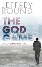 The God Game - A Dan Sharp Mystery ebook by Jeffrey Round