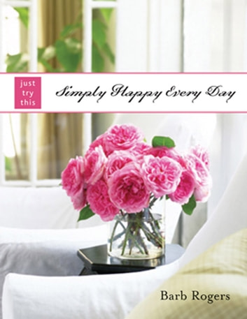 Simply Happy Every Day ebook by Barb Rogers