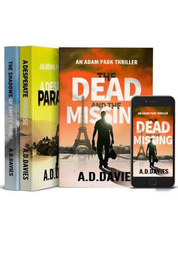Adam Park Thrillers - Books 1-3 - The Dead and the Missing; A Desperate Paradise; The Shadows of Empty Men ebook by A. D. Davies