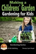 Making a Childrens' Garden: Gardening for Kids ebook by Dueep Jyot Singh