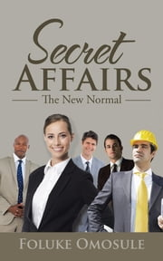 Secret Affairs - The New Normal ebook by Foluke Omosule