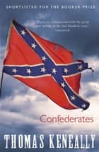 Confederates ebook by Thomas Keneally