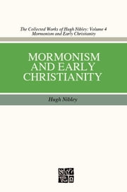 Mormonism and Early Christianity ebook by Hugh Nibley