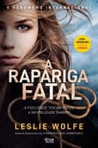 A Rapariga Fatal ebook by Leslie Wolfe