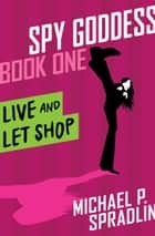 Live and Let Shop ebook by Michael  P. Spradlin