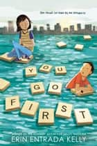 You Go First ebook by Erin Entrada Kelly