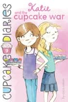 Katie and the Cupcake War ebook by Coco Simon