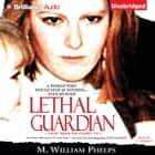 Lethal Guardian livre audio by M. William Phelps