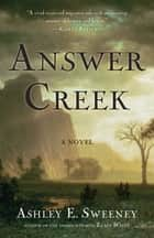 Answer Creek - A Novel ebook by Ashley E. Sweeney
