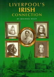 Liverpools Irish Connection ebook by Michael Kelly