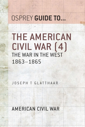 The American Civil War (4) - The war in the West 1863–1865 ebook by Joseph T. Glatthaar
