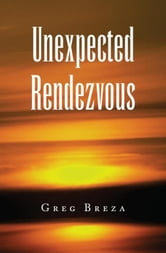 Unexpected Rendezvous ebook by Greg Breza