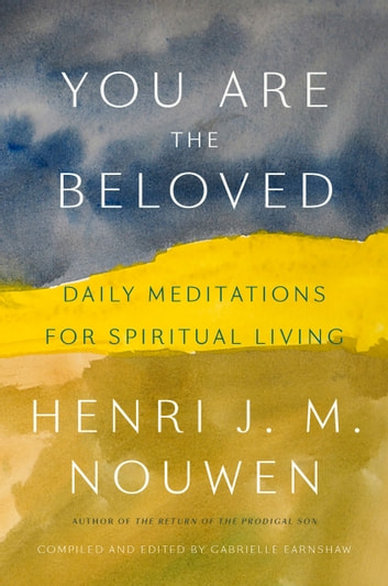 You Are the Beloved - Daily Meditations for Spiritual Living ebook by Henri J.M. Nouwen