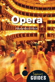 Opera - A Beginner's Guide ebook by Alexandra Wilson