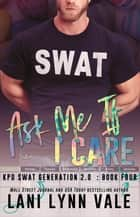 Ask Me If I Care ebook by Lani Lynn Vale