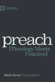 Preach: Theology Meets Practice ebook by Mark Dever,Greg Gilbert