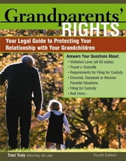 Grandparents' Rights - Your Legal Guide to Protecting the Relationship with Your Grandchildren ebook by Traci Truly