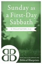 Sunday as a First-Day Sabbath ebook by Phillip Kayser