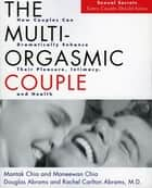 The Multi-Orgasmic Couple - Sexual Secrets Every Couple Should Know ebook by Mantak Chia, Douglas Abrams, Maneew Chia,...