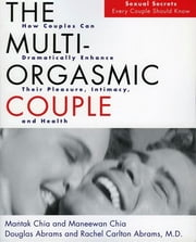 The Multi-Orgasmic Couple - Sexual Secrets Every Couple Should Know ebook by Mantak Chia,Douglas Abrams,Maneew Chia,Rachel Carlton Abrams