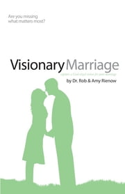 Visionary Marriage - Capture A God-sized Vision for Your Marriage ebook by Rob Rienow,Amy Rienow
