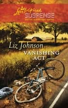 Vanishing Act (Mills & Boon Love Inspired) eBook by Liz Johnson