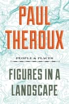 Figures in a Landscape - People and Places ebook by Paul Theroux