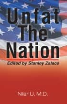 Unfat The Nation ebook by Nilar U, M.D.