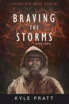 Braving the Storms ebook by Kyle Pratt