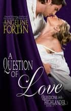 A Question of Love - Questions for a Highlander, #1 ebook by