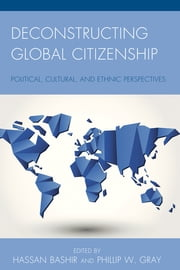 Deconstructing Global Citizenship - Political, Cultural, and Ethical Perspectives ebook by Hassan Bashir,Phillip W. Gray,Ahmed Bashir,Hassan Bashir,Phillip W. Gray,Alexandria Innes,Hamza Bin Jehangir,Tanya Kane,Bettina Koch,Christopher Lamont,Khalid Mir,Salma Mousa,Nancy Small,Rashmika Pandya,Francis Robinson,Sanee Sajjad,Sara Jordan,Robin Seelan,Yan I. Vaslavskiy,Andrej Zwitter