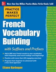 Practice Makes Perfect French Vocabulary Building with Suffixes and Prefixes - (Beginner to Intermediate Level) 200 Exercises + Flashcard App ebook by Kurbegov