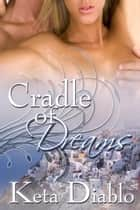 Cradle of Dreams, Book 1 - Dreams, #1 ebook by Keta Diablo