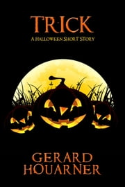 Trick - A Halloween Short Story ebook by Gerard Houarner