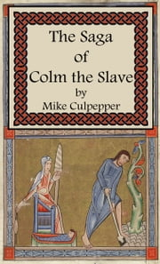 The Saga Of Colm The Slave ebook by Mike Culpepper