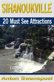 Sihanoukville: 20 Must See Attractions ebook by Anton Swanepoel