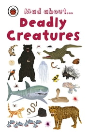 Mad About Deadly Creatures eBook by Penguin Random House Children's UK